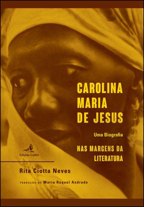 Carolina Maria de Jesus - Uma Biografia nas Margens da Literatura