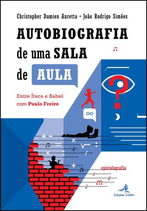 Autobiografia de uma Sala de Aula - Entre Ítaca e Babel com Paulo Freire