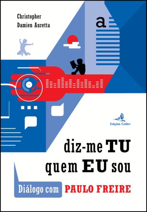 Diz-me Tu Quem Eu Sou - Diálogo com Paulo Freire