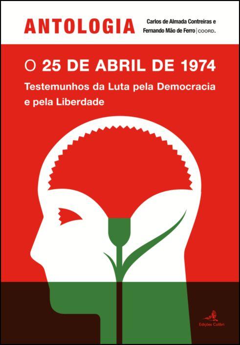Antologia – O 25 de Abril de 1974 – Testemunhos da Luta pela Democracia e pela Liberdade