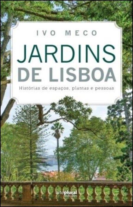 Jardins de Lisboa: histórias de espaços, plantas e pessoas