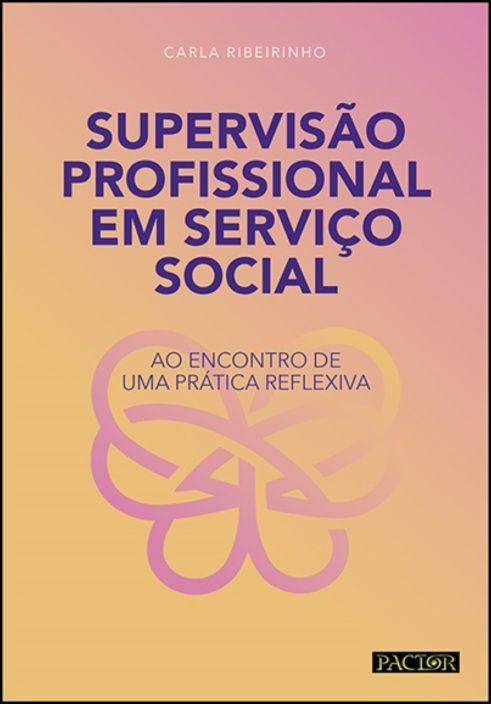 Supervisão Profissional em Serviço Social - Ao Encontro de Uma Prática Reflexiva