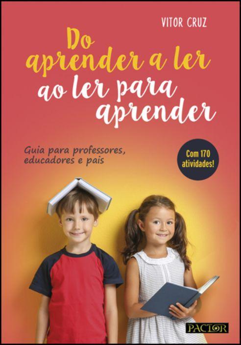 Do Aprender a Ler ao Ler para Aprender-Guia para Professores, Educadores e Pais