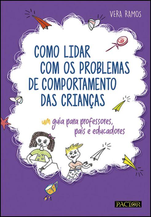 Como Lidar com os Problemas de Comportamento das Crianças-Guia para Professores, Educadores e Pais