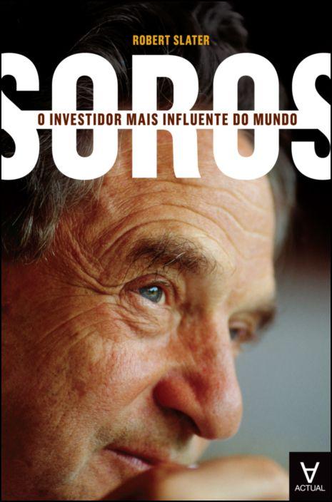 Soros - O Investidor Mais Influente do Mundo