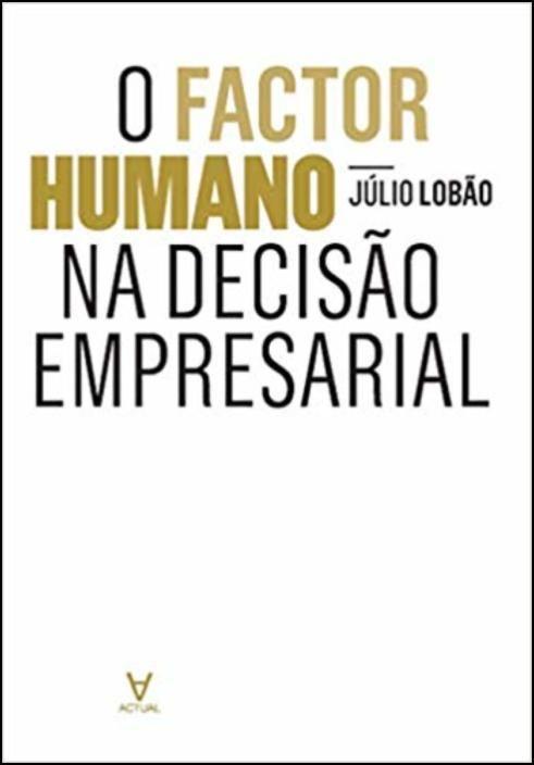 O Factor Humano na Decisão Empresarial