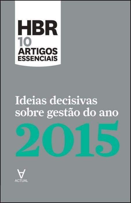 HBR 10 Artigos Essenciais - Ideias Decisivas Sobre Gestão do Ano 2015