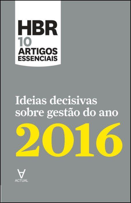 HBR 10 Artigos Essenciais - Ideias decisivas sobre gestão do ano 2016