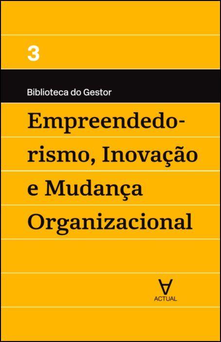 Empreendedorismo, Inovação e Mudança Organizacional - Vol III