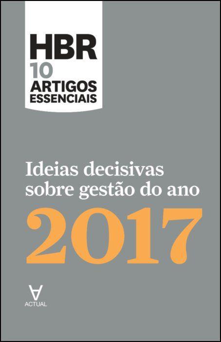 HBR 10 Artigos Essenciais - Ideias decisivas sobre gestão do ano 2017