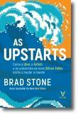 As Upstarts - Como a Uber, a Airbnb e os unicórnios da nova Silicon Valley estão a mudar o mundo