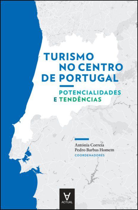 Turismo no Centro de Portugal - potencialidades e tendências