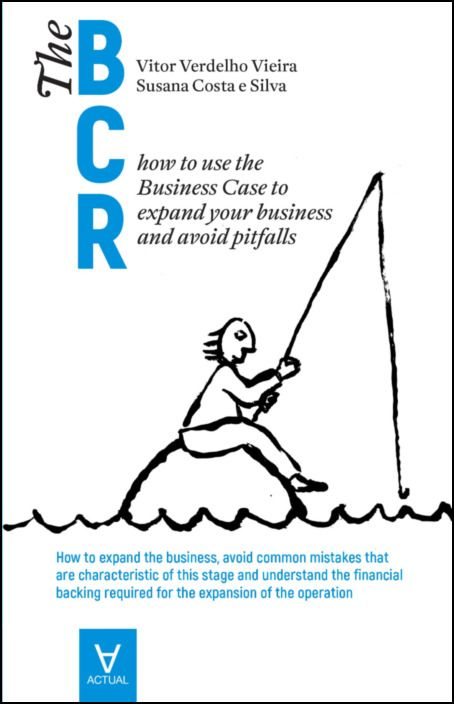The Business Case Roadmap - BCR Vol 3 - how to use the Business Case to expand your business and avoid pitfalls