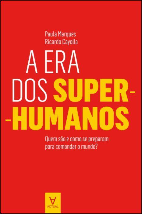 A Era dos Super-Humanos - quem são e como se preparam para comandar o mundo?