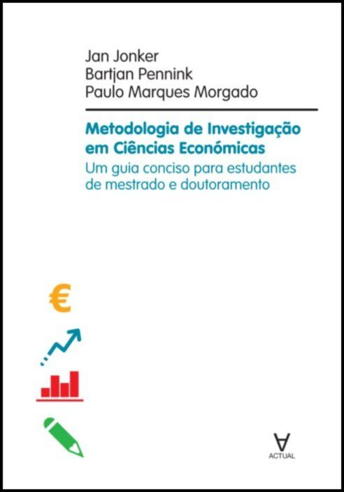 Metodologia de Investigação em Ciências Económicas - Um guia conciso para estudantes de mestrado e doutoramento em ciência de gestão