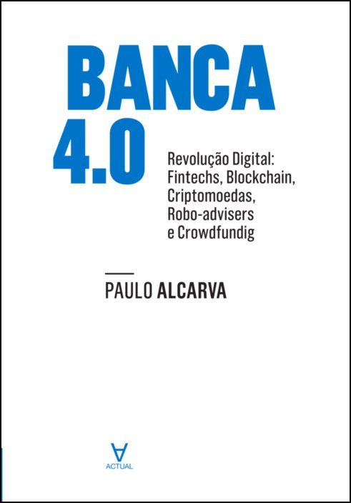 Banca 4 - Revolução Digital. Fintechs, blockchain, criptomoedas, robotadvisers e crowdfunding