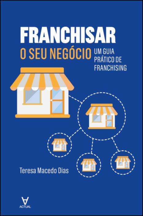 Franchisar o seu negócio - Um guia prático de franchising