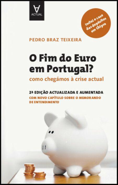 O Fim do Euro em Portugal? - Como chegámos à crise actual - 2.ª Edição atualizada e aumentada