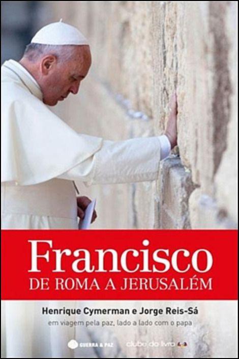 Francisco: de Roma a Jerusalém