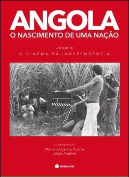 Angola: O Nascimento de Uma Nação - Volume III - O Cinema da Independência
