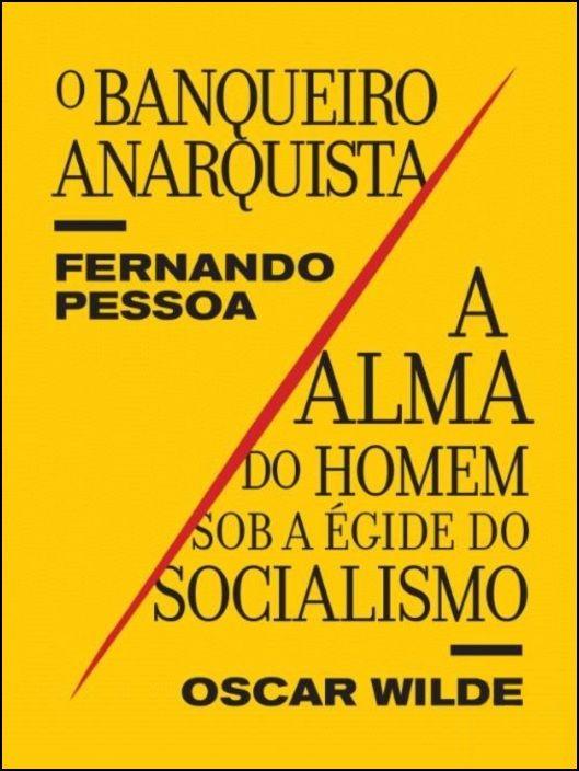 Banqueiro Anarquista / A Alma do Homem sobre a Égide do Socialismo