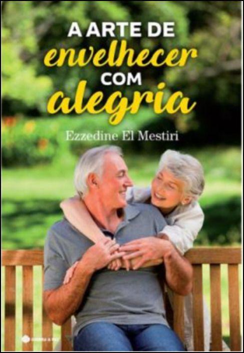 A Arte de Envelhecer com Alegria
