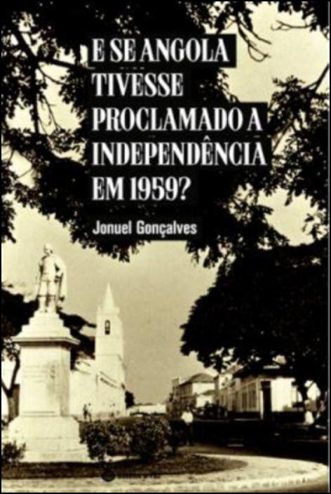 E se Angola tivesse Proclamado a Independência em 1959
