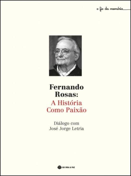 Fernando Rosas - A História Como Paixão