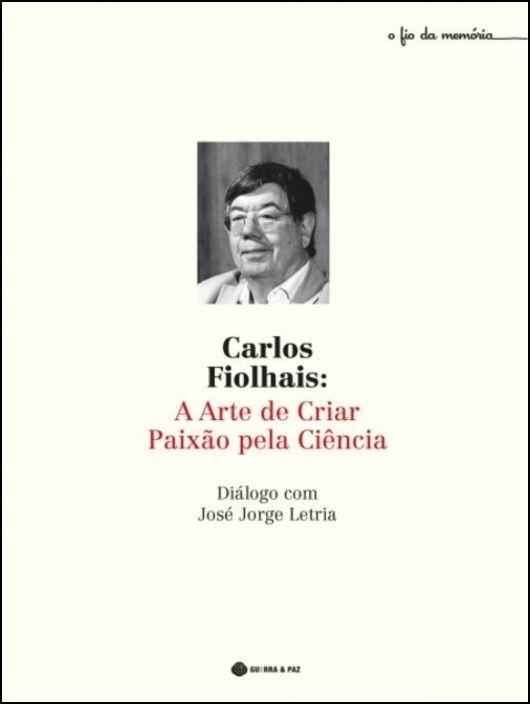 Carlos Fiolhais - A Arte de Criar Paixão pela Ciência