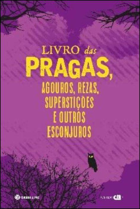 Livro das Pragas, Agouros, Rezas, Superstições e Outros Esconjuros