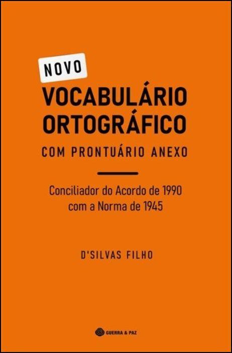 Novo Vocabulário Ortográfico - Conciliador do Acordo de 1990 com a Norma de 1945