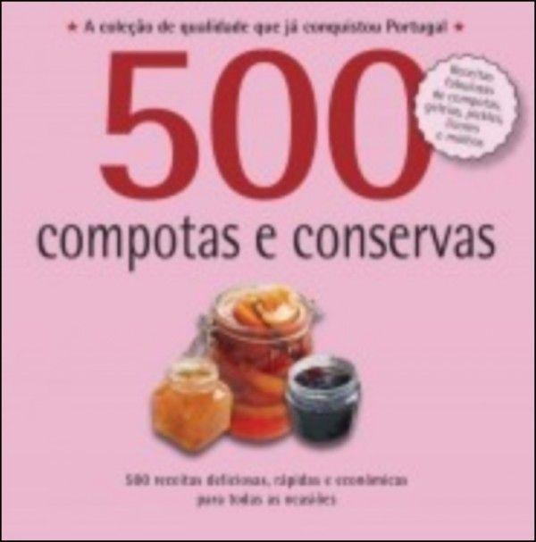 500 Receitas - Compotas e Conservas