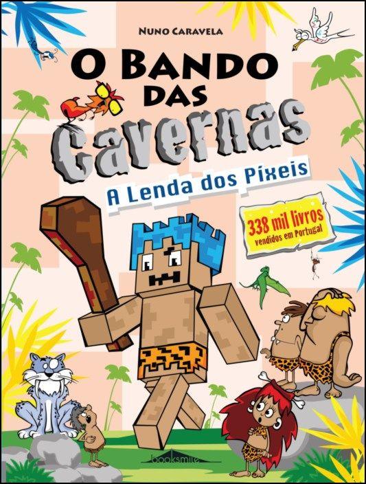O Bando das Cavernas 22 - A Lenda dos Píxeis