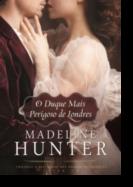 Trilogia A Sociedade dos Duques Decadentes: o duque mais perigoso de Londres - Livro 1