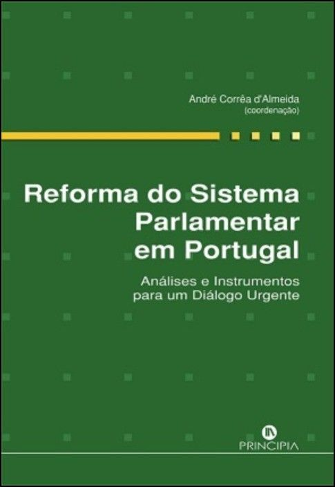 Reforma do Sistema Parlamentar em Portugal: análises e instrumentos para um diálogo urgente