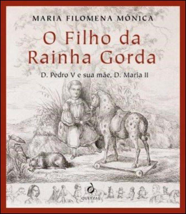 O Filho da Rainha Gorda: D. Pedro V e sua mãe, D. Maria II
