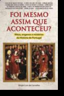 Foi Mesmo Assim que Aconteceu? Mitos, Enganos e Mistérios da História de Portugal