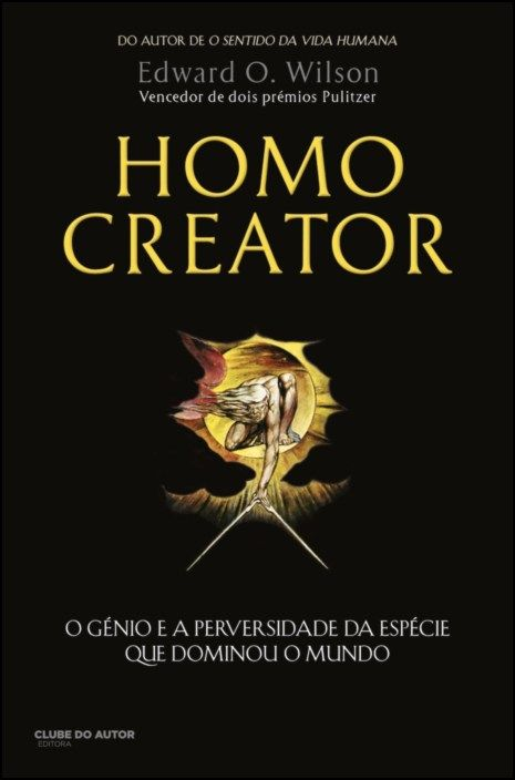 Homo Creator: o génio e a perversidade da espécie que dominou o mundo