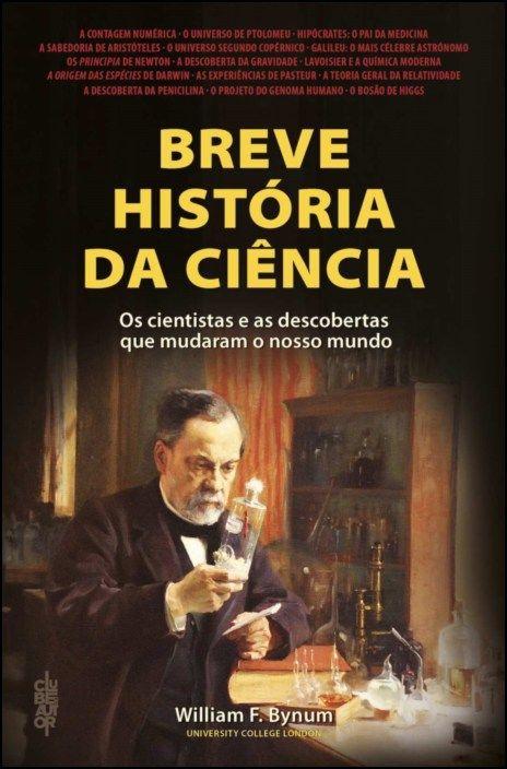 Breve História da Ciência: os cientistas e as descobertas que mudaram o nosso mundo