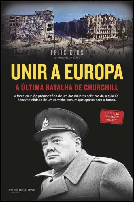 Unir a Europa: a última batalha de Churchill