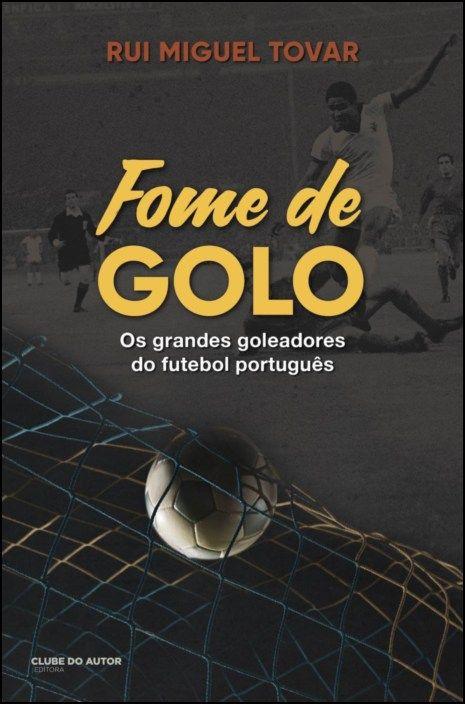 Fome de Golo: os grandes goleadores do futebol português