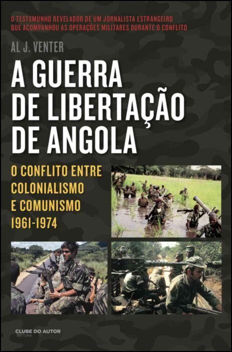A Guerra de Libertação de Angola: o conflito entre colonialismo e comunismo (1961-1974)