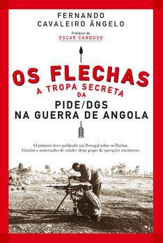 Os Flechas: A Tropa Secreta da PIDE/DGS na Guerra de Angola (1967-1974)