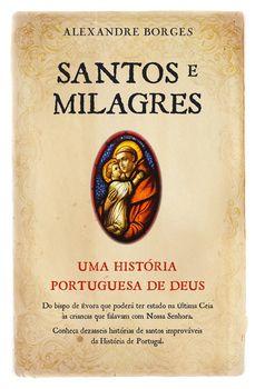 Santos e Milagres - Uma história portuguesa de Deus