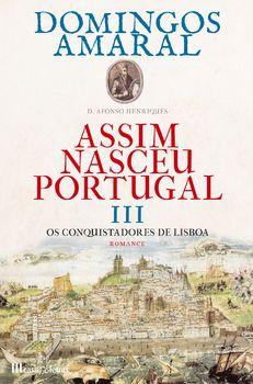 Assim Nasceu Portugal III - Os Conquistadores de Lisboa