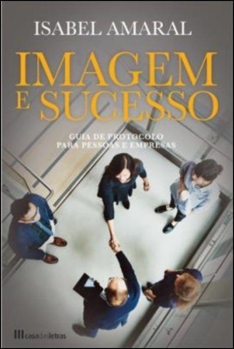 Imagem e Sucesso - Guia de Protocolo para Pessoas e Empresas