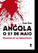 Angola - O 27 de Maio. Memórias de um Sobrevivente