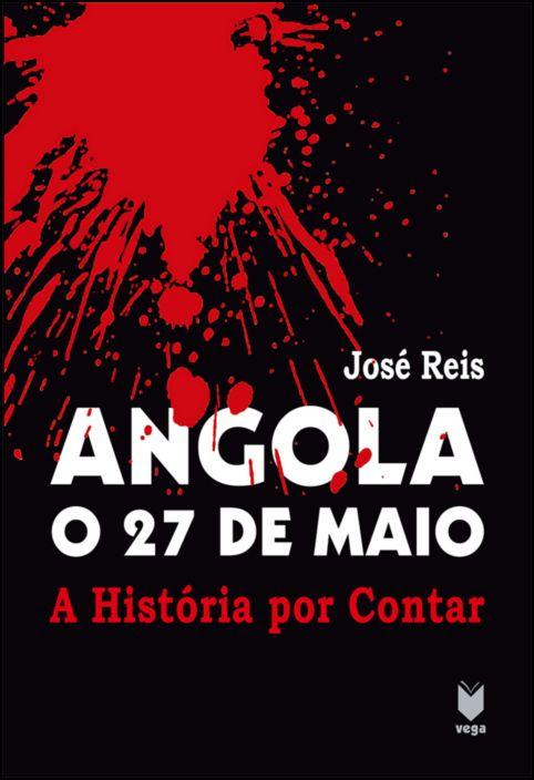 Angola - o 27 de Maio: a história por contar