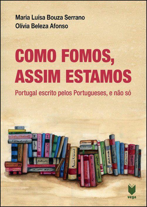 Como Fomos, Assim Estamos: Portugal escrito pelos portugueses, e não só