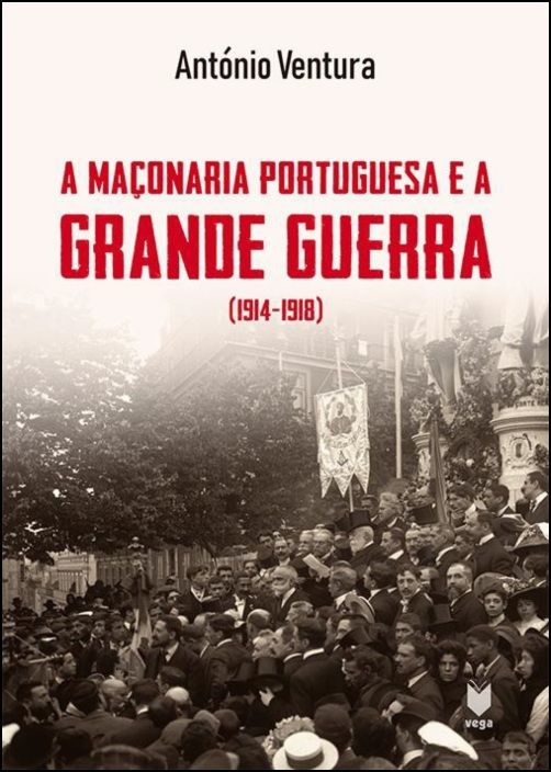 A Maçonaria Portuguesa e a Grande Guerra (1914-1918)